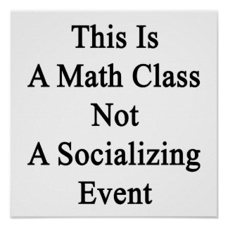 This Is A Math Class Not A Socializing Event Poster