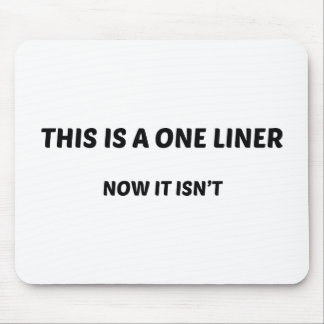 This Is A One Liner. Now It Isn't. Mouse Pad