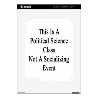 This Is A Political Science Class Not A Socializin iPad 3 Skin