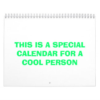 THIS IS A SPECIAL CALENDAR FOR A COOL PERSON