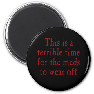 This is a terrible time for the meds to wear off 2 inch round magnet