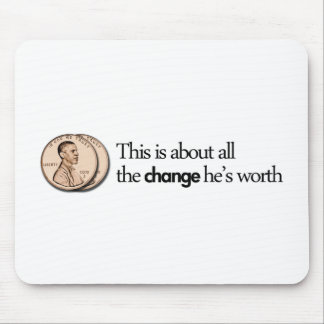 THIS IS ABOUT ALL THE CHANGE HE IS WORTH WHITE MOUSE PAD