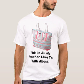 This Is All My Teacher Lkes To Talk About T-Shirt