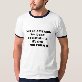 THIS IS AMERICAWe Don't Redistribute Wealth   Y... T-Shirt