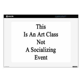 "This Is An Art Class Not A Socializing Event 15"" Laptop Skin"