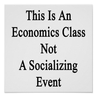 This Is An Economics Class Not A Socializing Event Poster