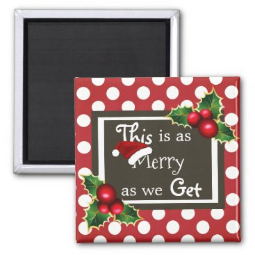 """think_out_loud """"This Is As Merry As We Get"""" Christmas Magnet"""