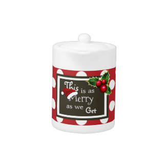 """""""This Is As Merry As We Get"""" Christmas Teapot"""