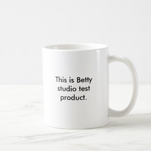 This is Betty studio test product. Classic White Coffee Mug