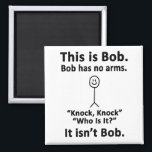 "This is Bob Magnet<br><div class=""desc"">For the sarcasm lover in all of us.  Check out this witty ""This is Bob. Bob Has No Arms. Knock Knock. Who is it?  It's Not Bob."" design on apparel and gifts.</div>"