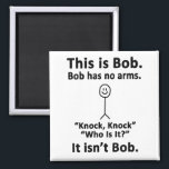"""This is Bob Magnet<br><div class=""""desc"""">For the sarcasm lover in all of us.  Check out this witty """"This is Bob. Bob Has No Arms. Knock Knock. Who is it?  It's Not Bob."""" design on apparel and gifts.</div>"""