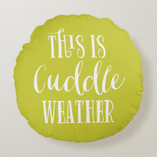 This is Cuddle Weather | Chartreuse Round Pillow