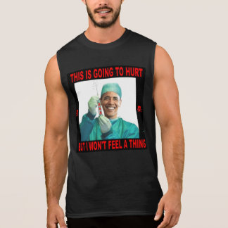 THIS IS GOING TO HURT, YOU NOT ME. SLEEVELESS TEES