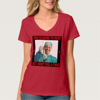 THIS IS GOING TO HURT, YOU NOT ME. T SHIRTS