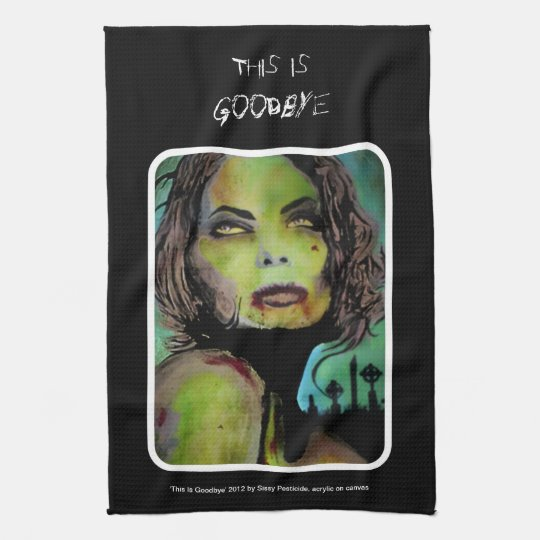 'This is Goodbye' Zombie.. American MoJo Kitchen T Hand Towels