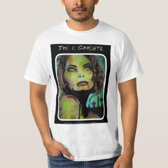 'This is Goodbye' Zombie Value Shirt