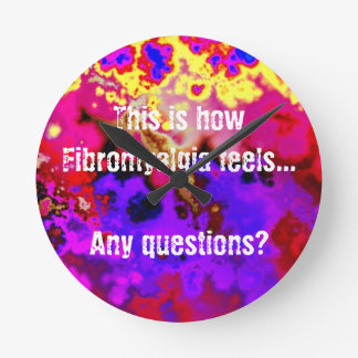 This is how Fibromyalgia feels Any questions Round Wallclocks