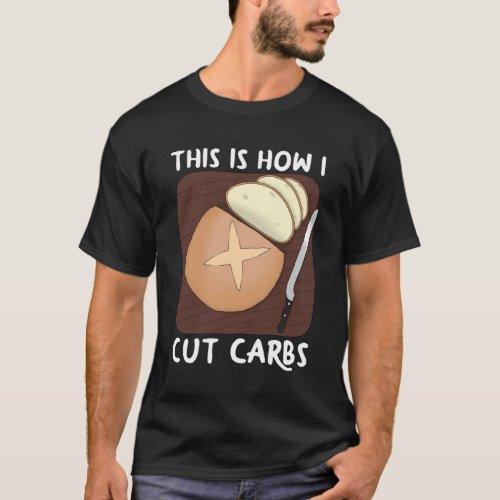 This is How I Cut Carbs _ Dark T_Shirt