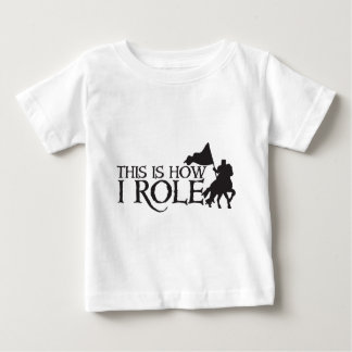 This is how I ROLE (With medieval knight on horse) Baby T-Shirt
