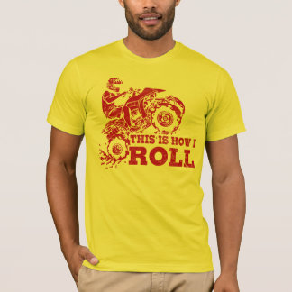 This Is How I Roll - ATV (All Terrain Vehicle) T-Shirt