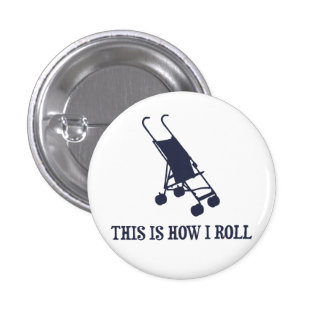 This Is How I Roll Baby Stroller 1 Inch Round Button