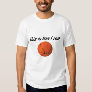 This is how I roll- basketball T Shirts