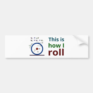 This is how I roll Car Bumper Sticker