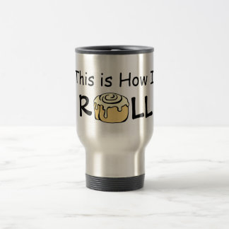 This is How I Roll Cartoon Cinnamon Roll Funny Bun Travel Mug