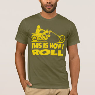 This Is How I Roll - Chopper T-Shirt