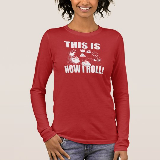This is How I Roll - D&D Dice Long Sleeve T-Shirt