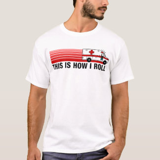 This Is How I Roll EMT T-Shirt