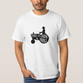 This is How I Roll  Farmer Style T-Shirt
