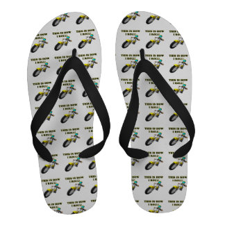 This Is How I Roll Flip Flops