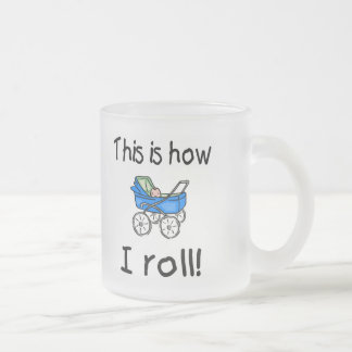 This Is How I Roll Frosted Glass Coffee Mug