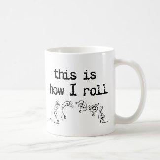 This Is How I Roll Funny Mug Humor