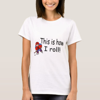 This Is How I Roll (Hockey) T-Shirt