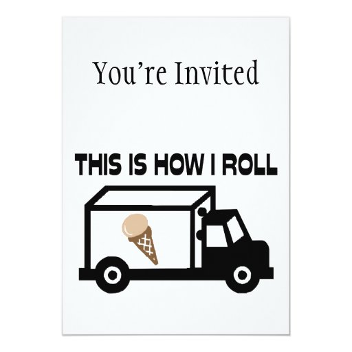 This Is How I Roll Ice Cream Truck 5x7 Paper Invitation Card