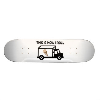 This Is How I Roll Ice Cream Truck Skateboard Deck
