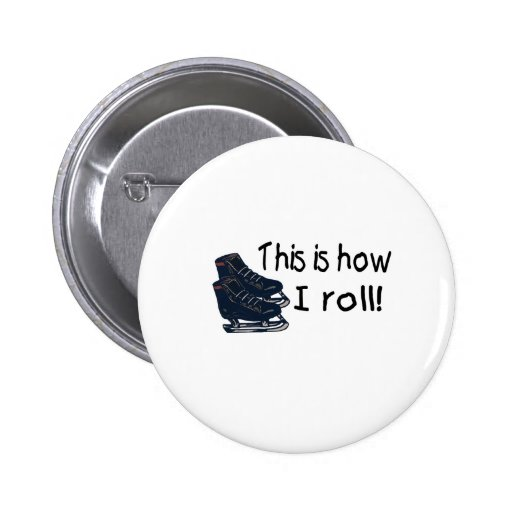 This Is How I Roll (Ice Skates) Pin