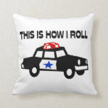 This Is How I Roll In A Cop Car Throw Pillows