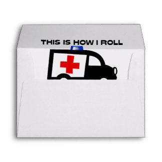 This Is How I Roll In An Ambulance Envelope