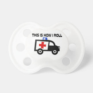 This Is How I Roll In An Ambulance Pacifier