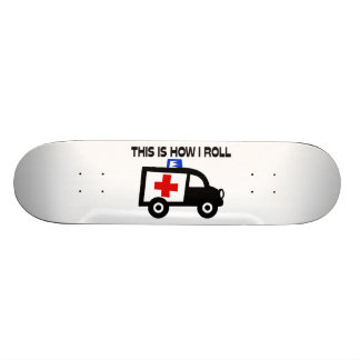 This Is How I Roll In An Ambulance Skateboard Deck