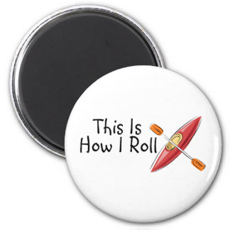 This Is How I Roll Kayak 2 Inch Round Magnet