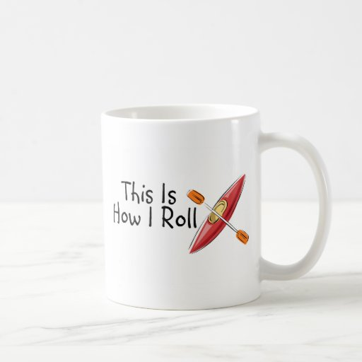This Is How I Roll Kayak Classic White Coffee Mug