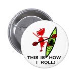This is how I roll (Kayak) Pinback Buttons