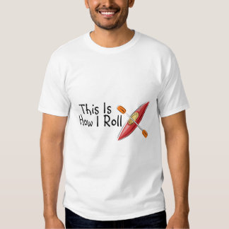 This Is How I Roll Kayak Tee Shirt