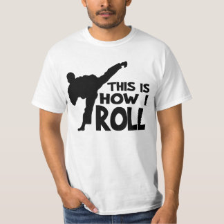 This Is How I Roll - Kick or Martial Art T-Shirt