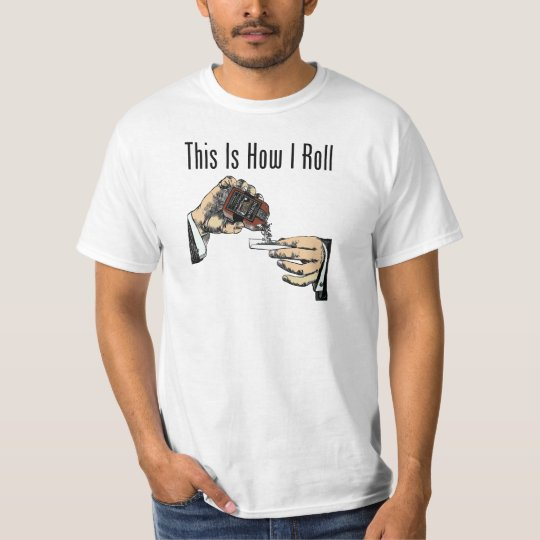 This Is How I Roll - Man Rolls Tobacco T-Shirt