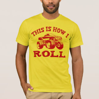 This Is How I Roll - Monster Truck T-Shirt